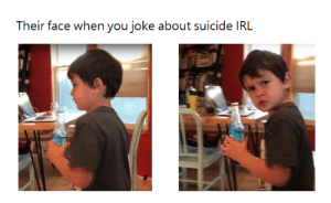Dank, Memes, and Reddit: Their face when you joke about suicide IRL meirl by AimlessFinesse FOLLOW 4 MORE MEMES.