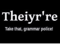 grammar: Theivr're  Take that, grammar police!