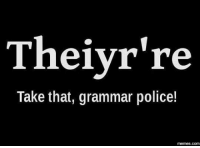 "From the page 'Memes' is a graphic that reads: ""Theiyr're. Take that, grammar police!"" #YoMamaYoGrammar #WeDescribefortheBlind #GrammarNinjas: Theiyr're  Take that, grammar police!  COM From the page 'Memes' is a graphic that reads: ""Theiyr're. Take that, grammar police!"" #YoMamaYoGrammar #WeDescribefortheBlind #GrammarNinjas"