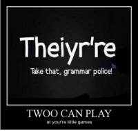 <p>How to Give the Grammar Police a Heart Attack</p>: Theiyr're  Take that, grammar police!  TWOO CAN PLAY  at your're little games <p>How to Give the Grammar Police a Heart Attack</p>