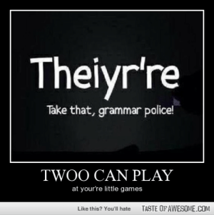 Twoo Can Playhttp://omg-humor.tumblr.com: Theiyr're  Take that, grammar police!  TWOO CAN PLAY  at your're little games  TASTE OF AWESOME.COM  Like this? You'll hate Twoo Can Playhttp://omg-humor.tumblr.com