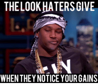Oh you mad Bruh?: THELOOKHATERS GIVE  WHEN THEY NOTICE YOUR GAINS Oh you mad Bruh?
