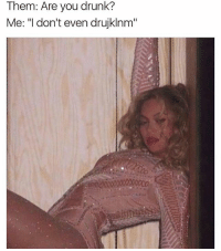 """Ass, Drunk, and Memes: Them: Are you drunk?  Me: """"I don't even drujklnm"""" You just asked the waiter if he wants his ass beating here or to go. You're drunk 😂😂😂 (@that_basic_bitchhh) lmmfao accurate femalesbelike childish zerofucksgiven imdead girlbye smdh justgirlythings"""