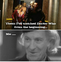 Any classic who fans in the house? doctorwho williamhartnell rosetyler thedoctor christophereccleston scifi geek nerd: Them: I've watched Doctor Who  from the be  Me:....... Any classic who fans in the house? doctorwho williamhartnell rosetyler thedoctor christophereccleston scifi geek nerd