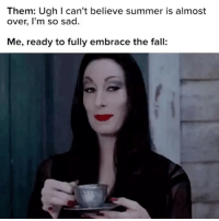 Fall, Memes, and Summer: Them: Ugh I can't believe summer is almost  over, I'm so sad.  Me, ready to fully embrace the fall Bring it on 🎃👻🍂💀 goodgirlwithbadthoughts 💅🏼