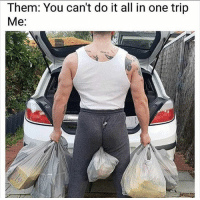 Funny, Bet, and One: Them: You can't do it all in one trip  Me: Bet 😂 NoChill