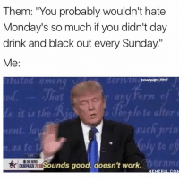 "Fuck this Monday HURTS: Them: ""You probably wouldn't hate  Monday's so much if you didn't day  drink and black out every Sunday""  Me:  echampagne diesel  at  ec  to alter  h prin  ent, Ja  n,as to f  CARPSN ZUILSounds good, doesn't work. Fuck this Monday HURTS"