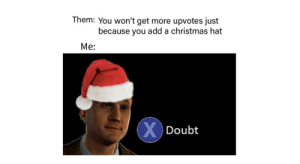 Christmas, Dank, and Memes: Them: You won't get more upvotes just  because you add a christmas hat  Me:  Doubt Merry Chrysler by Zentox_ MORE MEMES