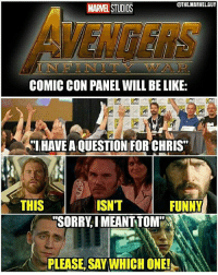 """Be Like, Funny, and Lmao: @THEMARVEL.GUY  MARTEL STUDIOS  COMIC CON PANEL WILL BE LIKE:  """"IHAVE A QUESTION FORCHRIS""""  ISNT  THIS  FUNNY  CSSORRVIMEANTTOMi  PLEASE, SAY WHICH ONE! LMAO. 😂😂😂 . . . . . . . . [ captainamericacivilwar doctorstrange thor spiderman avengers hulk thanos robertdowneyjr blackpanther steverogers tonystark mcu marvel peterparker rdj theavengers marvelcomics gotg agentsofshield civilwar captainamerica ironman gotg2 infinitywar guardiansofthegalaxy blackwidow groot starlord iamgroot ]"""