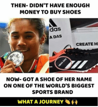 Amazing 👏: THEN- DIDN'T HAVE ENOUGH  MONEY TO BUY SHOES  das  A DAS  CREATE H  NOW- GOT A SHOE OF HER NAME  ON ONE OF THE WORLD'S BIGGEST  SPORTS BRAND  WHAT A JOURNEY Amazing 👏