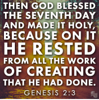 Sunday Bible Verse - God Bless!: THEN GOD BLESSED  THE SEVENTH DAY  AND MADE IT HOLY,  BECAUSE ON IT  HE REST ED  FROM ALL THE WORK  OF CREATING  THAT HE HAD DONE.  GENESIS 2:3 Sunday Bible Verse - God Bless!
