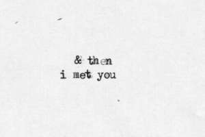 You, Then, and Met: & then  i met you