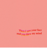 Saw, Mind, and Face: Then I saw your face  and you blew my mind