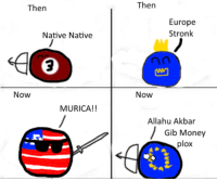 I can here the Europoors Typing Rage in Unison -TheSage: Then  Native Native  Now  MURICA!!  Then  Europe  Stronk  na  Now  Allahu Akbar  Gib Money  plox I can here the Europoors Typing Rage in Unison -TheSage