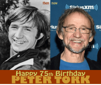 Memes, 🤖, and The Monkees: then  now  ADIO  TELLIT  Happy 75th Birthday  PETER TORK  Si Happy 75th Birthday The REAL Peter Tork (Official)!! Watch him in The Monkees, Saturdays at 2p ET and Sundays at 8a ET on Antenna TV.  What is your favorite Peter moment?