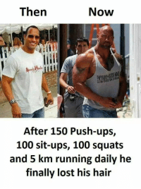 "Anaconda, Memes, and The Rock: Then  Now  After 150 Push-ups,  100 sit-ups, 100 squats  and 5 km running daily he  finally lost his hair <p>The Rock via /r/memes <a href=""https://ift.tt/2GcZCY1"">https://ift.tt/2GcZCY1</a></p>"
