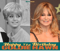 """Birthday, Memes, and Good Morning: then  now  Birthday Happy 71st Birthday Goldie Hawn!! Antenna TV will be airing her first ever TV series, """"Good Morning, World"""", starting this January.  What's your favorite Goldie Hawn role?"""