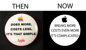 Apple, Simple, and Now: THEN  NOW  DOES MORE.  COSTS LESS.  T'S THAT SIMPLE.  BREAKS MORE  COSTS EVEN MORE  IT'S COMPLICATED  Apple Then and now