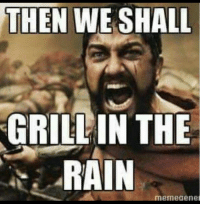THEN WE SHALL  GRILL IN THE  RAIN  enneaene Grilling in the rain...