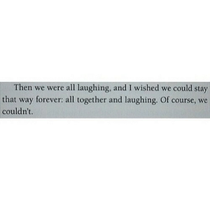 https://iglovequotes.net/: Then we were all laughing, and I wished we could stay  forever: all together and laughing. Of course, we  that  way  couldn't. https://iglovequotes.net/