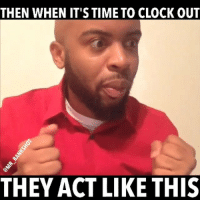Clock, Memes, and Time: THEN WHEN IT'S TIME TO CLOCK OUT  THEY ACT LIKE THIS Who Can Relate?! 😂😂 TuesdayMorningLaughter