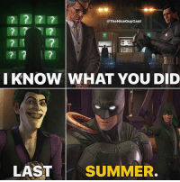 "Batman, Be Like, and Memes: @TheNiceGuyCast  KNOW WHAT YOU DID  LAST SUMMER. Why does The Riddler look like a mix of Stephen Amell's Arrow and the villain from.... I Know What You Did Last Summer?😭 -- All jokes aside.. I cannot wait for the 2nd installment of Telltale's Batman series which is called, ""The Enemy Within."" The first season was incredible and is probably the best experience you'll get anywhere on what it would be like ACTUALLY being Batman AND Bruce Wayne. Even more so than the Arkham games 😳 -- [Like•Follow•Play•@TheNiceGuyCast]"