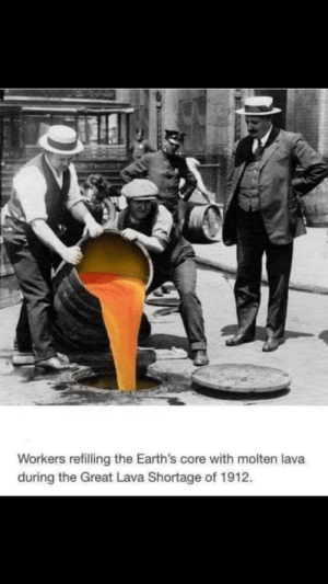 Cake, Lava, and Core: THENT  Workers refilling the Earth's core with molten lava  during the Great Lava Shortage of 1912. Cake day
