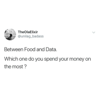 Food, Memes, and Money: TheOlaElixir  @unilag_badass  Between Food and Data.  Which one do you spend your money on  the most? Which one do you spend on more? 😂👇🏾 . KraksTV