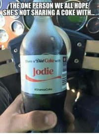 diet coke: (THEONE PERSON WE ALL HOPE  SHES NOT SHARING A COKE WITH  Share a  Diet Coke with  Jodie  #Share acoke