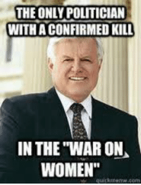 """Confirmed Kills: THEONLY POLITICIAN  WITH CONFIRMED KILL  IN THE WAR ON  WOMEN""""  quick mpmw com"""