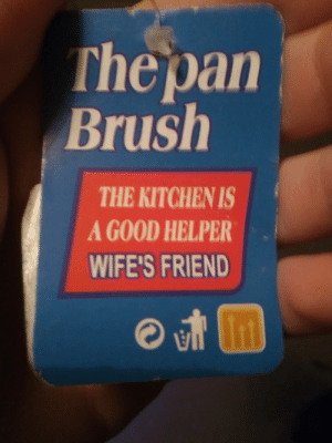 Good, Engrish, and Friend: Thepan  Brush  THE KITCHEN IS  A GOOD HELPER  WIFE'S FRIEND Don't forget to thank your kitchen