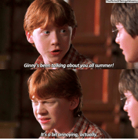 tag someone who won't shut up about harry potter 😉: ThePerksOf BeingaWeasley  Ginny's been talking about you allsummer!  It's a bit annoying, actually tag someone who won't shut up about harry potter 😉