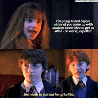 Hermione, Memes, and Tag Someone: ThePerksOf BeingaWeasley  I'm going to bed before  either of you come up with  another clever idea to get us  killed or worse, expelled.  She needs to sort out her priorities. tag someone that reminds you of Hermione 😂