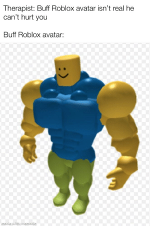 Therapist Buff Roblox Avatar Isn T Real He Can T Hurt You Buff Roblox Avatar Made With Mematic Mommy Avatar Meme On Me Me
