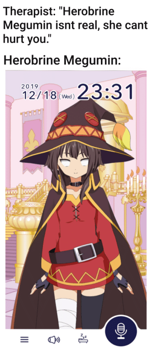 """at last, it is now Sunday, and i could post this: Therapist: """"Herobrine  Megumin isnt real, she cant  hurt you.""""  Herobrine Megumin:  23:31  2019  12/18(Wed)  CID  II at last, it is now Sunday, and i could post this"""