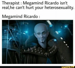 Found on iFunny: Therapist Megamind Ricardo isn't  real,he can't hurt your heterosexuality.  Megamind Ricardo  ifunny.co Found on iFunny
