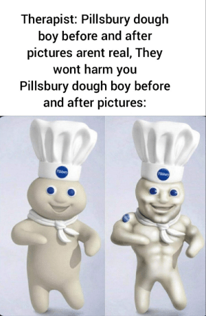 Pillsbury swole boi: Therapist: Pillsbury dough  boy before and after  pictures arent real, They  wont harm you  Pillsbury dough boy before  and after pictures: Pillsbury swole boi