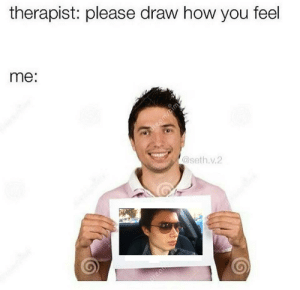 How, Seth, and You: therapist: please draw how you feel  me:  dreamscim  @seth.v.2  dneah https://t.co/KoRWDavvye