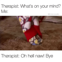 Dank, Tag Someone, and Hell: Therapist: What's on your mind?  Me:  @tindervsreality  Therapist: Oh hell naw! Bye Tag someone to make their day 💅🏻💦😤 @mycringe