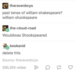 Shakespeare, Cloud, and William Shakespeare: theravenbcys  past tense of william shakespeare?  william shookspeare  the-cloud-road  Wouldiwas Shookspeared  bookavid  delete this  Source: theravenbcys  330,204 notes Cultured.