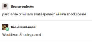 Shakespeare, Cloud, and William Shakespeare: theravenbcys  past tense of william shakespeare? william shookspeare  the-cloud-road  Wouldiwas Shookspeared Past Tense of William Shakespeare