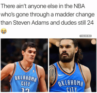 Nba, Steven Adams, and Oklahoma: There ain't anyone else in the NBA  who's gone through a madder change  than Steven Adams and dudes still 24  @NBAMEMES  OKLAHOMA  CITY  OKLAHOMA  CITY Steven Adams. 👀
