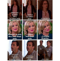 ❤ theoffice parksandrec 30rock: There ain't  no party  like a  Liz Lemon party.  ere ain't no party  like a Leslie Knope  party,  here ain't  no party  like a  Scranton party,  'cause a  Liz Lemon  party  cause a  Leslie Knope  party  'cause a  Scranton  party  is mandatory.  is actually  30 parties.  ...don't stop ❤ theoffice parksandrec 30rock