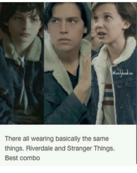 trueee: There all wearing basically the same  things. Riverdale and Stranger Things.  Best combo trueee