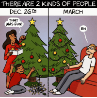Which one are you? (by Maritsa Patrinos - BuzzFeed): THERE ARE 2 KINDS OF PEOPLE  DEC. 26TH  MARCH  THAT  WAS FUN!  EH Which one are you? (by Maritsa Patrinos - BuzzFeed)