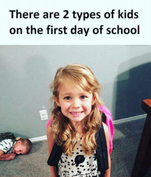 laughoutloud-club:  I'm like that every day, not just the first one: There are 2 types of kids  on the first day of school laughoutloud-club:  I'm like that every day, not just the first one