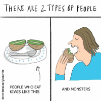 Memes, 🤖, and Monsters: THERE ARE 2 TYPES OF PEOPLE  (1  E PEOPLE WHO EAT  3KIWIS LIKE THIS  0  AND MONSTERS Who the f... (by @beckybarnicomics)