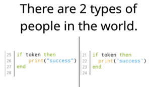"A little pseudocode but double quote gang is objectively better: There are 2 types of  people in the world.  25 if token then  21 if token then  print('success')  print(""success"") 22  23 end  26  27 end  28  24 A little pseudocode but double quote gang is objectively better"