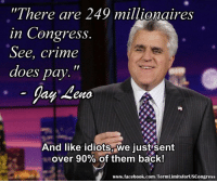 """Memes, Apathy, and The State: """"There are 249 millionaires  in Congress.  See, crime  does pay  And like idiots we just sent  over 90% of them back!  www.facebook.com/TermLimitsforUSCongress Sign our petition here! We CAN impose term limits without Congress' approval! 🎯🎯http://termlimitsforuscongress.com/e-petition.html 🎯🎯  The It's time to wake up! Between the money, the power of the parties, and the social apathy, VOTING DOESN'T WORK!  Term Limits for US Congress is currently petitioning (hardcopy & e-petition) in all 50 States to Impose Term Limits on Congress through the use of the second option of Article 5.  With the second option of Article 5, the people and the States can supersede the authority of Congress; adding a Term Limits Amendment to the Constitution; and Congress has no authority to stop it.  Become involved! Sign the petition! Volunteer to help collect signatures, even if only a single page (15 signatures). With YOUR help, we can make this happen!  FAQs about Term Limits for US Congress: https://www.facebook.com/notes/term-limits-for-us-congress/frequently-asked-questions-everything-you-could-possibly-want-to-know-about-our-/740304855991599"""