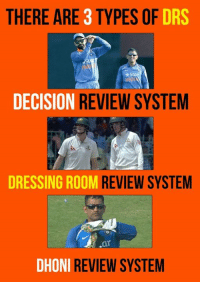 drs: THERE ARE 3 TYPES OF  DRS  *Sta  DECISION  REVIEW SYSTEM  DRESSING ROOM  REVIEW SYSTEM  ar  DHONI  REVIEW SYSTEM